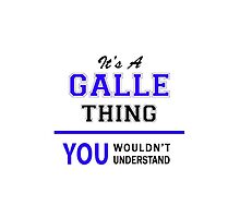 It's a GALLE thing, you wouldn't understand !! by yourname