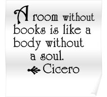 A room without books is like a body without a soul. Poster