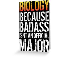 Cool 'Biology because Badass Isn't an Official Major' Tshirt, Accessories and Gifts Greeting Card