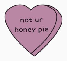 Honey, I'm not your honey pie by 500daysofshelby