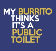 My burrito thinks it's a public toilet by onebaretree