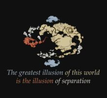 Avatar The Last Airbender : The greatest illusion of this world is the illusion of separation T-Shirt