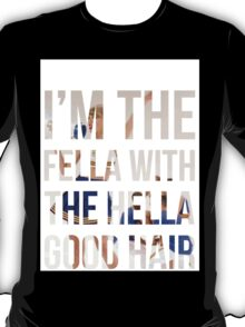 I'm the fella with the hella good hair T-Shirt