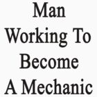 Man Working To Become A Mechanic  by supernova23