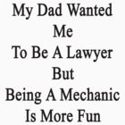 My Dad Wanted Me To Be A Lawyer But Being A Mechanic Is More Fun  by supernova23