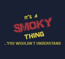 It's a SMOKY thing, you wouldn't understand !! by itsmine