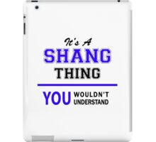 It's a SHANG thing, you wouldn't understand !! iPad Case/Skin
