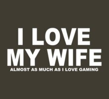 I LOVE MY WIFE Almost As Much As I Love Gaming by Chimpocalypse