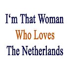 I'm That Woman Who Loves The Netherlands  by supernova23