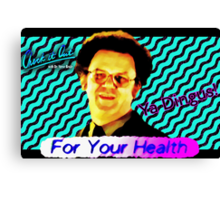 FOR YOUR HEALTH Check It Out! With Dr. Steve Brule 90's Design by SmashBam Canvas Print