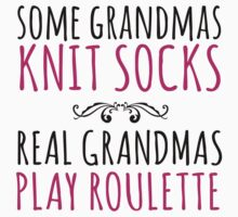Cool 'Some Grandmas Knit Socks, Real Grandmas Roulette' T-shirt, Accessories and Gifts by Albany Retro