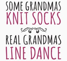 Limited Edition 'Some Grandmas Knit Socks, Real Grandmas Line Dance' T-shirt, Accessories and Gifts by Albany Retro