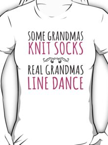 Limited Edition 'Some Grandmas Knit Socks, Real Grandmas Line Dance' T-shirt, Accessories and Gifts T-Shirt