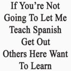 If You're Not Going To Let Me Teach Spanish Get Out Others Here Want To Learn  by supernova23
