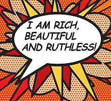 I AM RICH, BEAUTIFUL AND RUTHLESS! by theimagezone