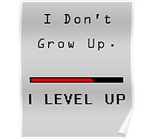 I DOn't Grow Up, I Level Up - Nerdy Must Have Poster