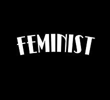 I'm A Feminist (Redux) by darkandbright