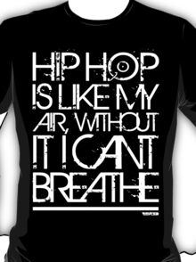 VURSAFIED - HIP HOP IS LIKE MY AIR, WITHOUT IT I CANT BREATHE (WHITE) T-Shirt