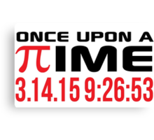 Happy Pi Day 2015 'Once Upon a Time Pi Logo and 3.14.15 9:26:53' Collector's Edition T-Shirt and Gifts Canvas Print