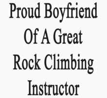 Proud Boyfriend Of A Great Rock Climbing Instructor  by supernova23