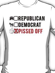Republican, Democrat, Pissed Off! T-Shirt