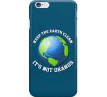 Keep the earth clean. It's not Uranus. iPhone Case/Skin