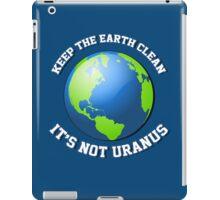 Keep the earth clean. It's not Uranus. iPad Case/Skin