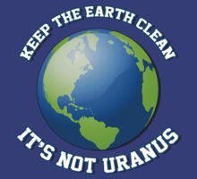 Keep the earth clean. It's not Uranus. by bakery