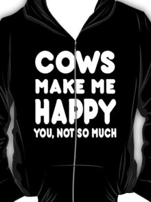 Cows Make Me Happy You, Not So Much T-Shirt