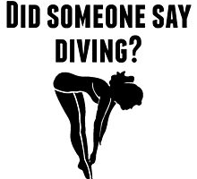 Did Someone Say Diving by kwg2200