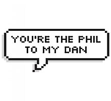 Your the Phil to my Dan by sassandclass