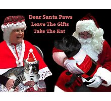 DEAR SANTA PAWS LEAVE THE GIFTS TAKE THE CAT ..PICTURE AND OR CARD Photographic Print