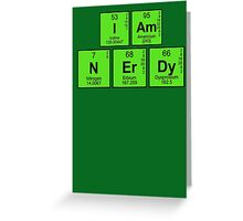 I am nerdy - written in periodic table elements Greeting Card