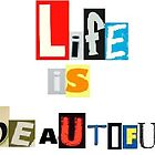 Life Is Beautiful by notculpable