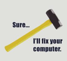 Sure...I'll fix your computer by Patricia Bolgosano