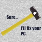 Sure...I'll fix your PC by Patricia Bolgosano