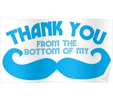Thank you from the bottom of my MUSTACHE Poster