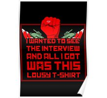 I wanted to see the interview and all i got was this lousy t-shirt Poster