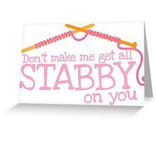 Don't make me get all stabby on you! Funny knitting knitters joke design Greeting Card