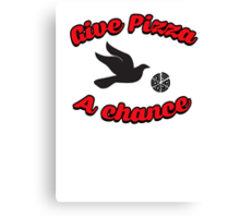Give pizza a chance Canvas Print
