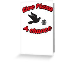 Give pizza a chance Greeting Card
