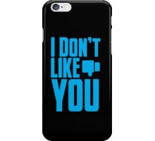I Don't LIKE YOU! iPhone Case/Skin