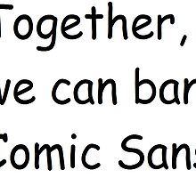 Together, we can ban comic sans by MrT-Shirt