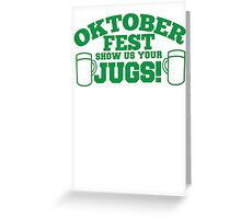 OKTOBER FEST Show us your JUGS! beer German celebration! Greeting Card