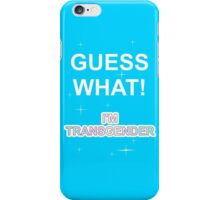 Guess what! I'm transgender iPhone Case/Skin