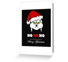 HoHoHo – Bunny, the grumpy X-Mas Temp  Greeting Card