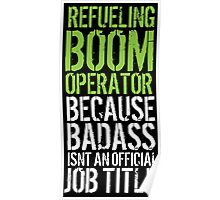 Awesome 'Refueling Boom Operator because Badass Isn't an Official Job Title' Tshirt, Accessories and Gifts Poster