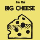 I'm The BIG CHEESE by Jayson Gaskell