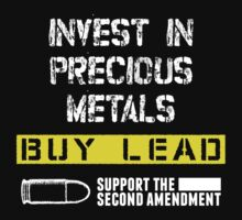 INVEST IN PRECIOUS METALS BUY LEAD SUPPORT THE SECOND AMENDMENT by BADASSTEES