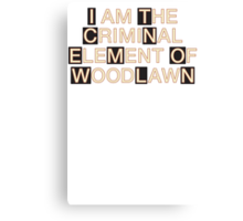 I am the criminal element of Woodlawn Canvas Print